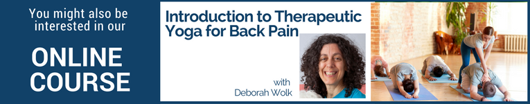 "Online course with Deborah Wolk, ""Introduction to Therapeutic Yoga for Back Pain"""