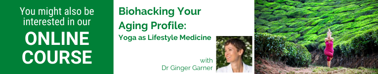 Dr Ginger Garner, YogaUOnline course, Biohacking Your Aging Profile,Yoga Wellness Course