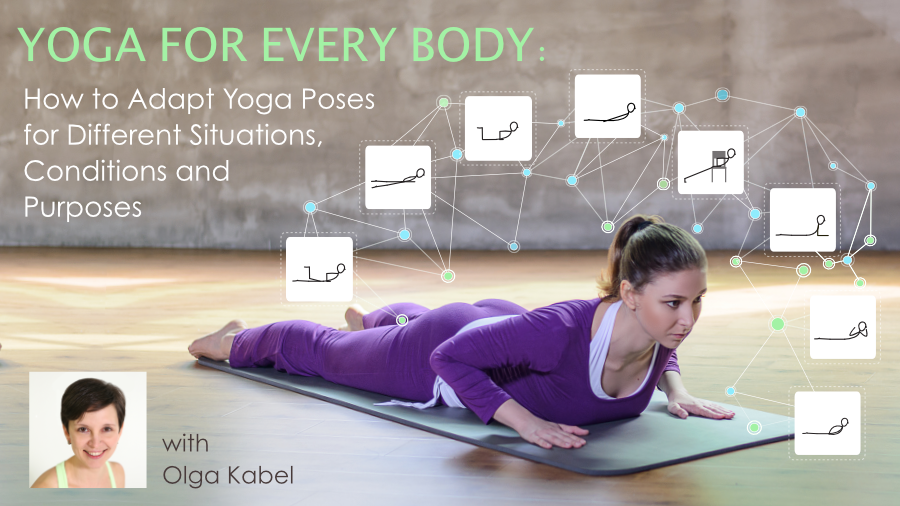 YogaUOnline course with Olga Kabel Yoga for Every Body: How to Adapt Yoga Poses for Different Situations, Conditions, and Purposes